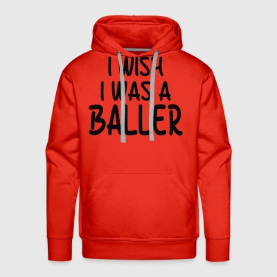I Wish I Was A Baller - Men's Premium Hoodie