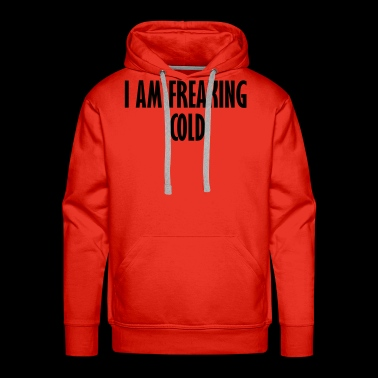 i am freaking cold - Men's Premium Hoodie