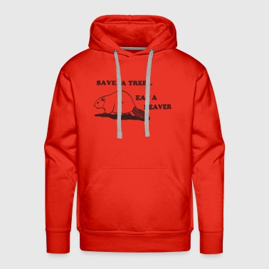 Save a tree eat a beaver - Men's Premium Hoodie