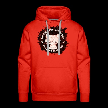 Pussies Against Trump - You Can't Grab This! - Men's Premium Hoodie