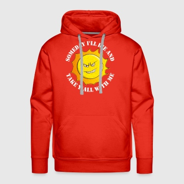 Someday I'll Die And Take Y'All With Me Gift - Men's Premium Hoodie