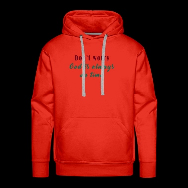 Don't worry. God is always on time. - Men's Premium Hoodie