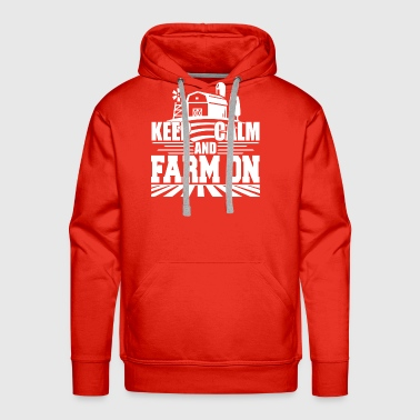 Keep Calm And Farm On T Shirt - Men's Premium Hoodie
