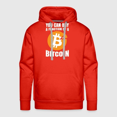 You Can Buy A Fraction Of A Bitcoin Cryptocurrency - Men's Premium Hoodie