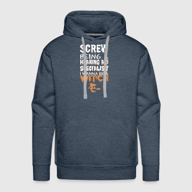 Screw Being Hearing Aid Specialist Witch Halloween - Men's Premium Hoodie