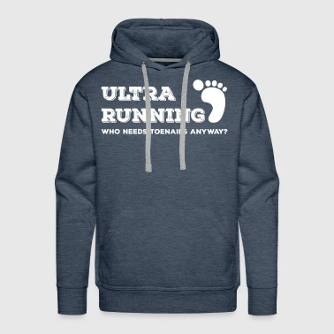 Ultra Running Who Needs Toenails Anyway? - Men's Premium Hoodie