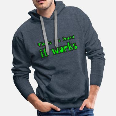 this is how it works - Men's Premium Hoodie