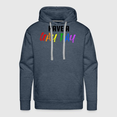 Have a Gay Day ! LGBT Gay Pride - Men's Premium Hoodie