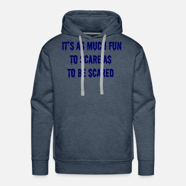 Scared It s as much fun to scare as to be scared - Men's Premium Hoodie