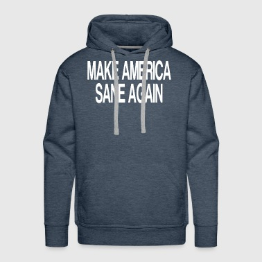 Make America Sane Again - Men's Premium Hoodie