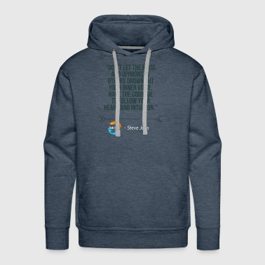 Steve Don't let the noise and opinions of others.. - Men's Premium Hoodie