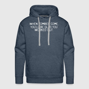 When Zombies Come Youll Glad You Worked Out - Men's Premium Hoodie