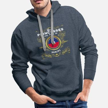 Haiti PRINZESSIN PRINCESS QUEEN BORN HAITI - Men's Premium Hoodie
