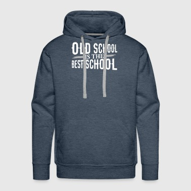 Old School is the Best School - Men's Premium Hoodie