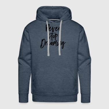 Never Stop Dreaming classic design - Men's Premium Hoodie