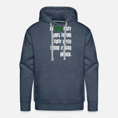 Throw Away An Apple A Day Keeps Anyone Away If You Throw It - Men's Premium Hoodie