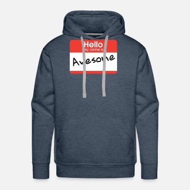 My Name Is Awesome Hellow My Name Is Awesome - Men's Premium Hoodie