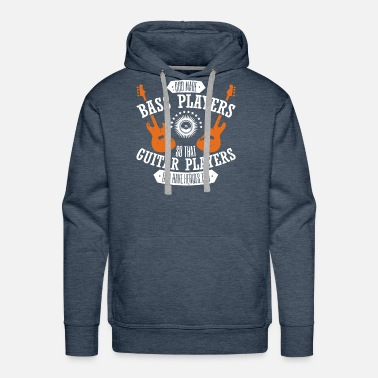 God Made Bass Players So Guitar Players Have Heroe - Men's Premium Hoodie