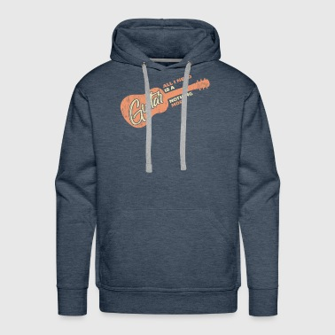 All i Need is a Guitar and nothing more Quote - Men's Premium Hoodie
