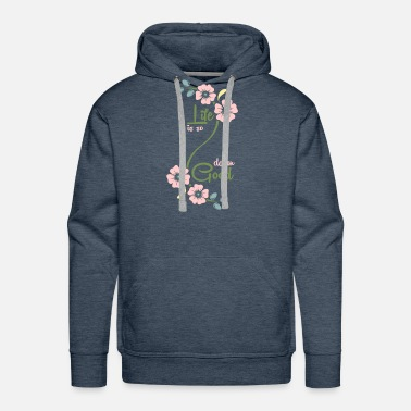 Popular Life is so damn good Flowers quote gift - Men's Premium Hoodie