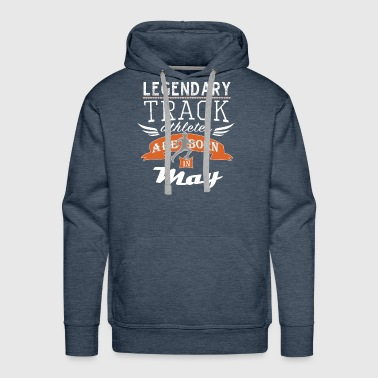 Legendary Track Legends are born in May boys - Men's Premium Hoodie