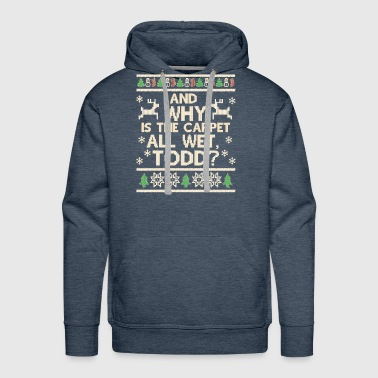 Wet And why is the carpet all wet Todd - Men's Premium Hoodie