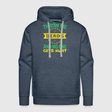 Mardi Gras Throw Me Beads And No One Gets Hurt - Men's Premium Hoodie