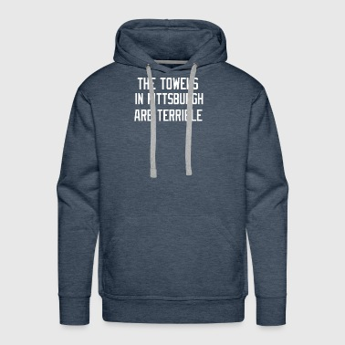 THE TOWELS IN PITTSBURGH ARE TERRIBLE FUNNY - Men's Premium Hoodie