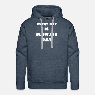 Sex Addict Every Day is Blowjob Day Sex Addict Gifts - Men's Premium Hoodie