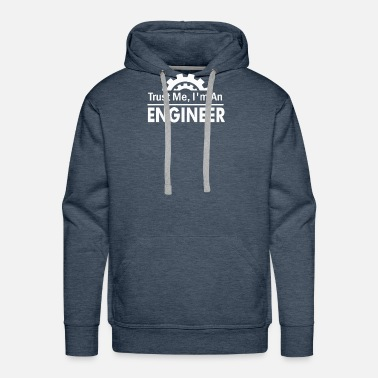 Trust Me Im An Engineer Trust Me Im An Engineer - Men's Premium Hoodie