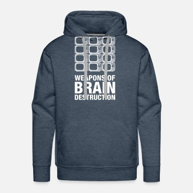 Weapons Weapons of Brain Destruction - Men's Premium Hoodie