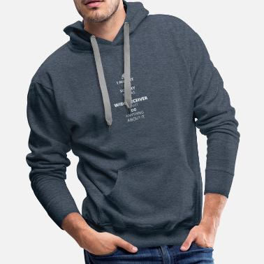Wide Receiver Hate it be sexy cant do anything WIDE RECEIVER - Men's Premium Hoodie