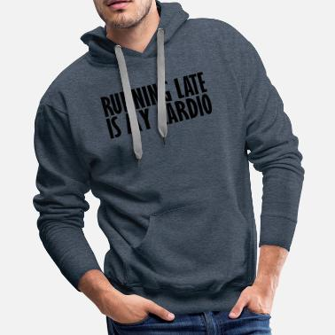 Cardio running late is my cardio - Men's Premium Hoodie