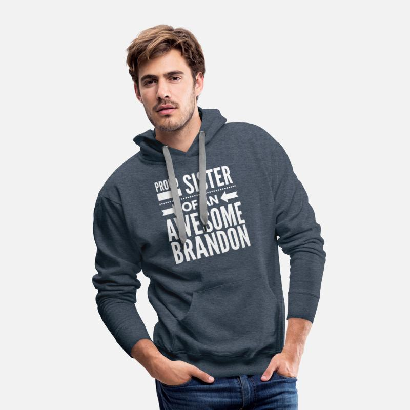 Birthday Present Hoodies & Sweatshirts - Proud sister of an awesome Brandon - Men's Premium Hoodie heather denim