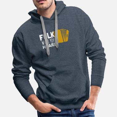 Folk Band Folk What You Heard Accordion Folk Music - Men's Premium Hoodie