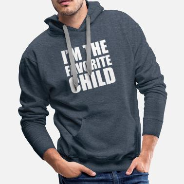 Our Favourites I AM THE FAVOURITE CHILD - Tee Shirt - Men's Premium Hoodie