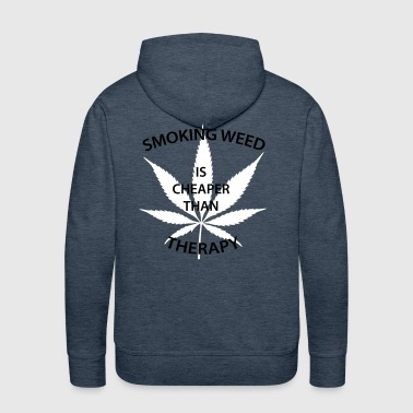 Pothead Smoking weed is cheaper than therapy - Men's Premium Hoodie