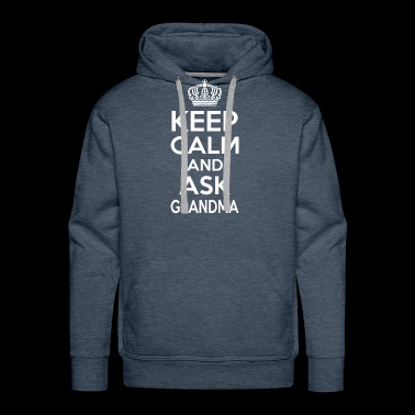 Keep Calm And Ask Grandma Womens Mothers Day - Men's Premium Hoodie