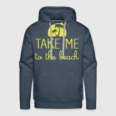 Take Me To The Beach - Men's Premium Hoodie