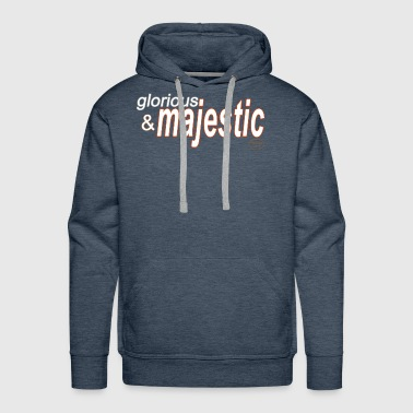 glorious and majestic - Men's Premium Hoodie