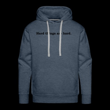 Hard things are hard - Men's Premium Hoodie