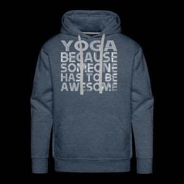 Yoga Because Someone Has To Be Awesome - Men's Premium Hoodie