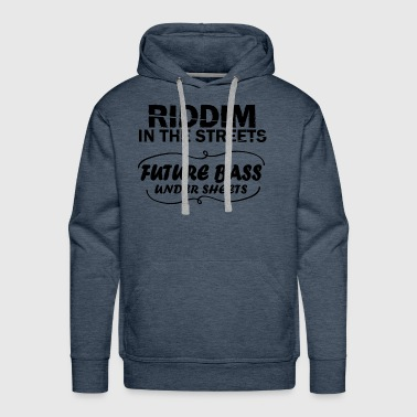 Riddim In The Streets Future Bass Under Sheets - Men's Premium Hoodie