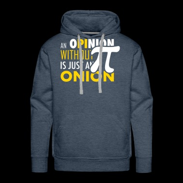 Pi Opinion with out Pi ist just an Onion - Men's Premium Hoodie