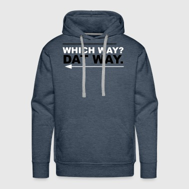 Which way? Dat way - Men's Premium Hoodie