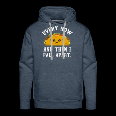 Funny Taco Tuesday - Every Now & Then I fall Apart - Men's Premium Hoodie