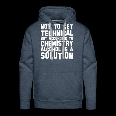 Not Get Techincal But According Chemistry Alcohol - Men's Premium Hoodie