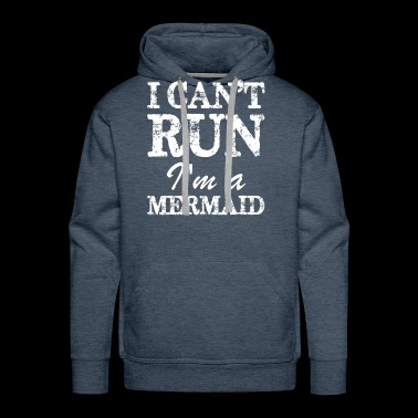 I Cant Run Im A Mermaid - Men's Premium Hoodie