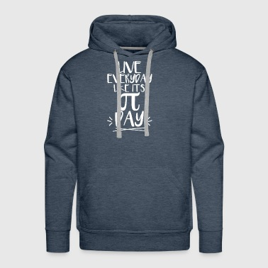 Pi Day T-Shirt - Live Everyday Like It's Pi Day 3. - Men's Premium Hoodie