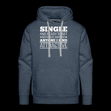 Single and Ready to Get Nervous - Men's Premium Hoodie